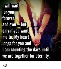 Forever And Ever Meme - will wait for you forever and ever but only if you want me to my