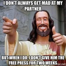 Dont Get Mad Meme - i don t always get mad at my partner but when i do i don t give him