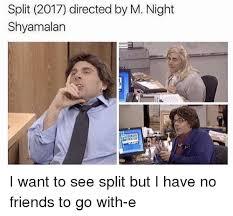 M Night Shyamalan Meme - split 2017 directed by m night shyamalan i want to see split but i