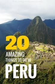 20 amazing things to do in peru travel to peru