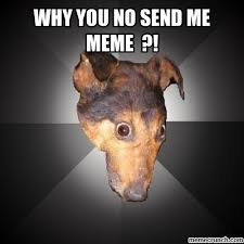 Why You Not Meme - you no send me meme