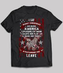 i say merry god bless america i own gun eat bacon t shirt