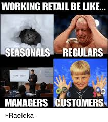 Retail Memes - 25 best memes about be like retail and work be like