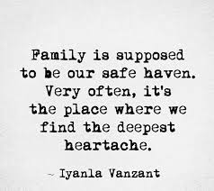family is supposed to be our safe often it s the place
