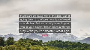 r l stine quote u201cmost fears are basic fear of the dark fear of