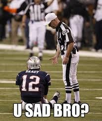 Sad Brady Meme - u sad bro tom brady sad quickmeme