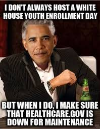 Anti Obamacare Meme - healthcare gov down for maintenance on national youth enrollment