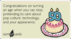 50th birthday congratulations on turning an age when you can stop