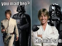 You Mad Bro Meme - you mad bro he mad son star wars edition by mankrikscow on