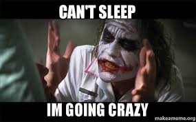 can t sleep im going crazy everyone loses their minds joker