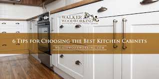 what wood is best for kitchen cabinet doors 6 tips for choosing the best kitchen cabinets walker