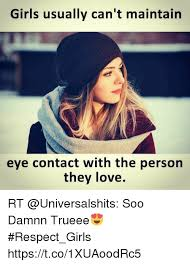 Eye Contact Meme - girls usually can t maintain eye contact with the person they love
