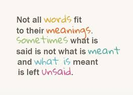 not all words fit to their meanings sometimes what is said is