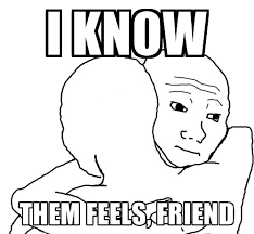 Them Feels Meme - i know them feels friend i know them feels meme generator