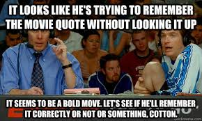 Dodgeball Movie Memes - it looks like he s trying to remember the movie quote without