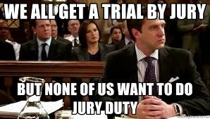 Law And Order Meme - we all get a trial by jury but none of us want to do jury duty law