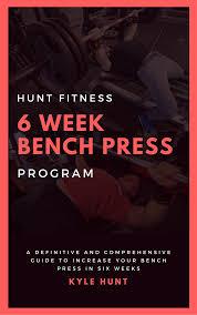 Bench Program The 6 Week Bench Press Program