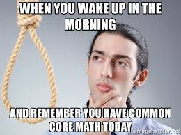 Common Core Meme - when you wake up in the morning and remember you have common core