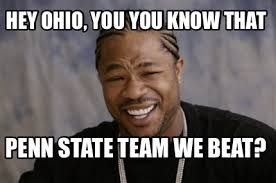 Meme Maker Mobile - meme maker hey ohio you you know that penn state team we beat