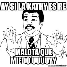 Kathy Meme - meme ay si ay si la kathy es re malota que miedo uuuuyy 4277937