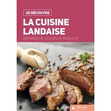 cuisine landaise je découvre la cuisine landaise je découvre geste editions