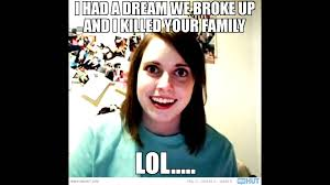 Crazy Meme Girl - overly attached girlfriend meme youtube