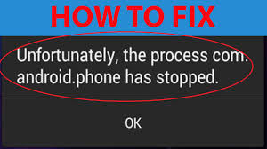 how to fix unfortunately the process android phone has - Unfortunately The Process Android Phone Has Stopped