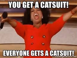 Cat Suit Meme - you get a catsuit everyone gets a catsuit oprah winfrey meme