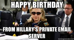 happy birthday from hillary s private email server hillary clinton