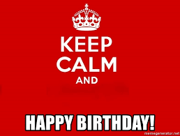Keep Calm Birthday Meme - happy birthday keep calm 2 meme generator