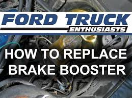 ford f250 brakes how to replace brake booster in ford f 150 or f 250 truck