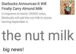 Big Milk Meme - starbucks announces it will finally carry almond milk in response
