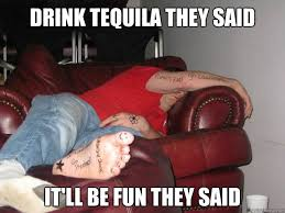 Funny Tequila Memes - 15 very funny passed out meme pictures and images
