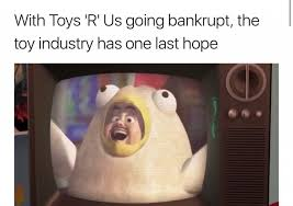 Meme Toys - with toys r us going bankrupt the toy industry has one last