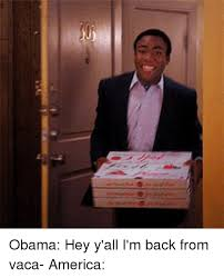 Im Back Meme - obama hey y all i m back from vaca america relatable meme on me me