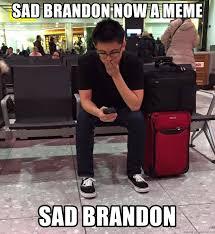 Brandon Meme - sad brandon now a meme sad brandon sad brandon meme generator