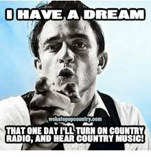 Radio Meme - have a dream wehatepopcountrycom that one dayillturn on country