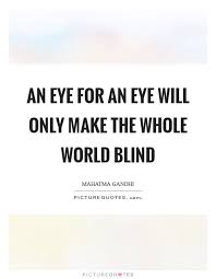 An Eye For An Eye Will Make The World Blind Mahatma Gandhi Quotes U0026 Sayings 1371 Quotations Page 4