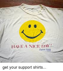 Have A Nice Day Meme - have a nice day forrest gump get your support shirts forrest gump