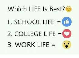 College Life Memes - which life is best 1 school life 2 college life o 3 work life