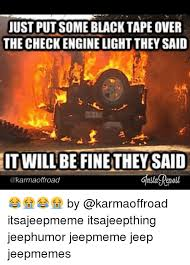 check engine light just came on just put some black tape over the check engine light they said eit