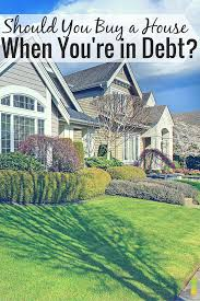 should you buy a house when you u0027re in debt frugal rules