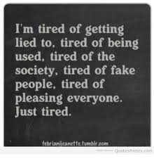 Being Tired Meme - i m tired of getting lied to tired of being used tired of the