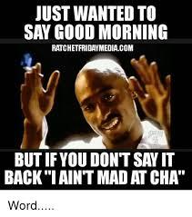 Tupac Memes - tupac meme good morning good morning quotes pinterest meme