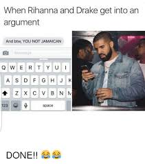 Drake Memes Funny - when rihanna and drake get into an argument and btw you not jamaican