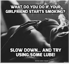 Sexy Girlfriend Meme - what do you do if your girlfriend starts smoking slow down and