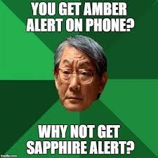Amber Meme - you get amber alert on phone why not get sapphire alert meme
