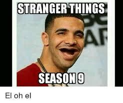 El Meme - stranger things seasotg el oh el funny meme on me me