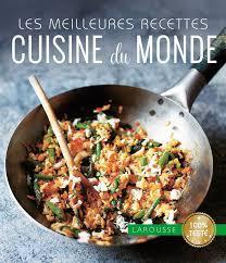 livre cuisine du monde livre cuisine du monde collectif larousse les meilleures
