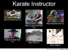 Karate Memes - what karate instructors do martialartsmemes com